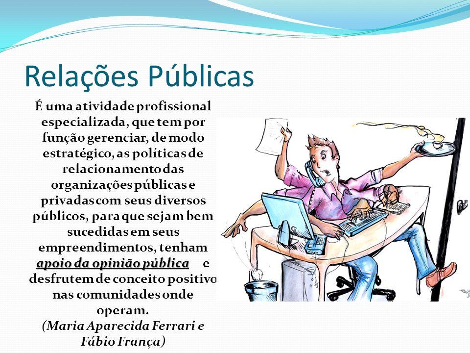 Relações Públicas apoio da opinião pública É uma atividade profissional especializada, que tem por função gerenciar, de modo estratégico, as políticas de relacionamento das organizações públicas e privadas com seus diversos públicos, para que sejam bem sucedidas em seus empreendimentos, tenham apoio da opinião pública e desfrutem de conceito positivo nas comunidades onde operam.