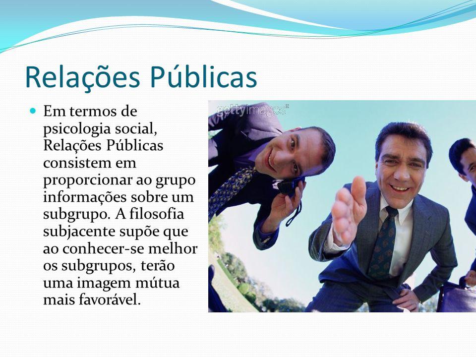 Em termos de psicologia social, Relações Públicas consistem em proporcionar ao grupo informações sobre um subgrupo.