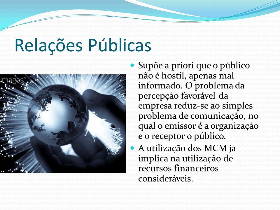 Relações Públicas Supõe a priori que o público não é hostil, apenas mal informado.