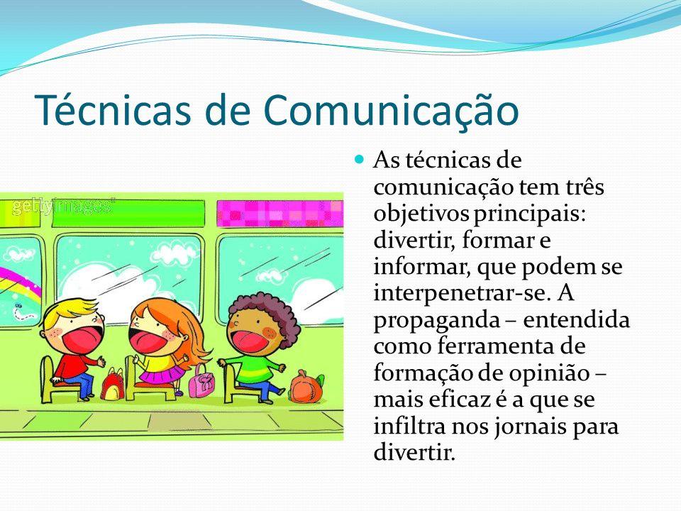 Técnicas de Comunicação As técnicas de comunicação tem três objetivos principais: divertir, formar e informar, que podem se interpenetrar-se.