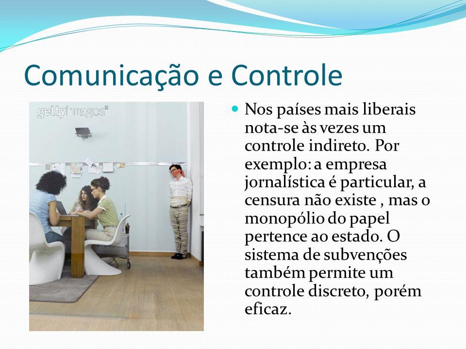 Comunicação e Controle Nos países mais liberais nota-se às vezes um controle indireto.