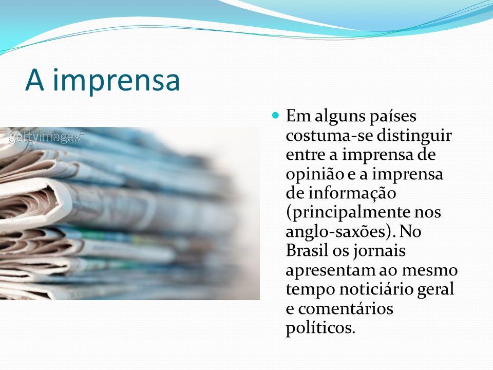 A imprensa Em alguns países costuma-se distinguir entre a imprensa de opinião e a imprensa de informação (principalmente nos anglo-saxões).