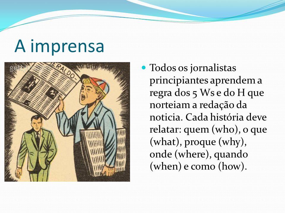 A imprensa Todos os jornalistas principiantes aprendem a regra dos 5 Ws e do H que norteiam a redação da noticia.