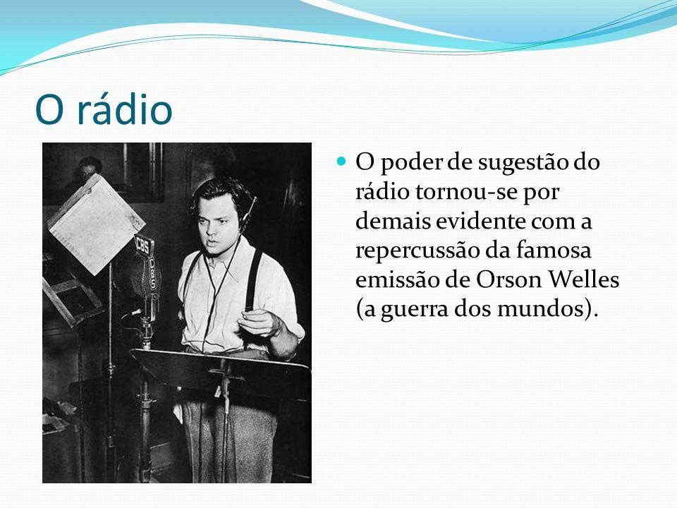 O rádio O poder de sugestão do rádio tornou-se por demais evidente com a repercussão da famosa emissão de Orson Welles (a guerra dos mundos).