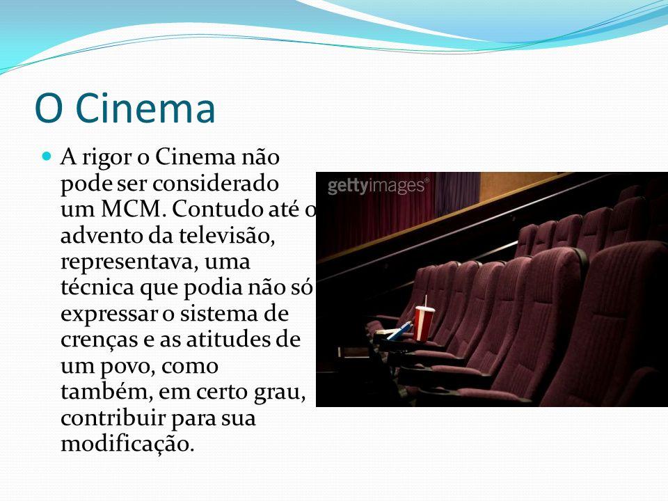 O Cinema A rigor o Cinema não pode ser considerado um MCM.