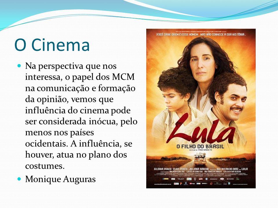 O Cinema Na perspectiva que nos interessa, o papel dos MCM na comunicação e formação da opinião, vemos que influência do cinema pode ser considerada inócua, pelo menos nos países ocidentais.