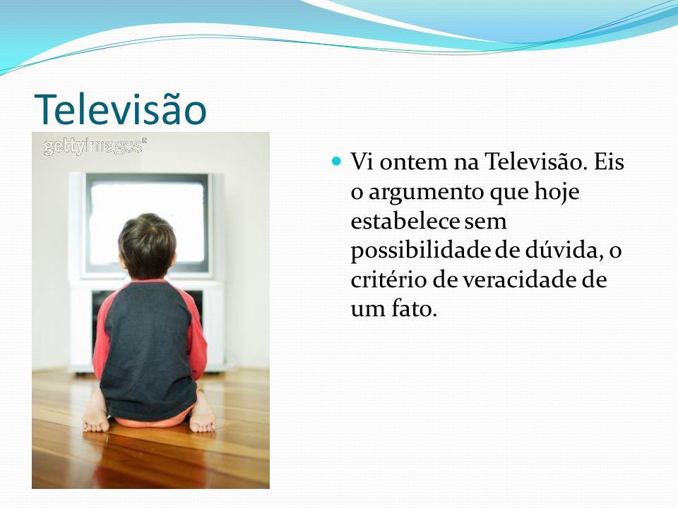 Televisão Vi ontem na Televisão.