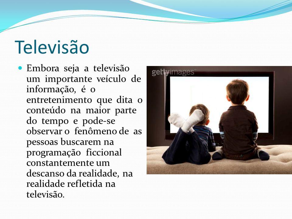 Televisão Embora seja a televisão um importante veículo de informação, é o entretenimento que dita o conteúdo na maior parte do tempo e pode-se observar o fenômeno de as pessoas buscarem na programação ficcional constantemente um descanso da realidade, na realidade refletida na televisão.