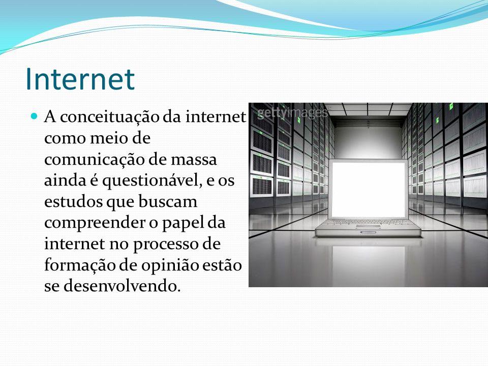 Internet A conceituação da internet como meio de comunicação de massa ainda é questionável, e os estudos que buscam compreender o papel da internet no processo de formação de opinião estão se desenvolvendo.