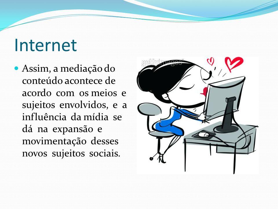 Internet Assim, a mediação do conteúdo acontece de acordo com os meios e sujeitos envolvidos, e a influência da mídia se dá na expansão e movimentação desses novos sujeitos sociais.