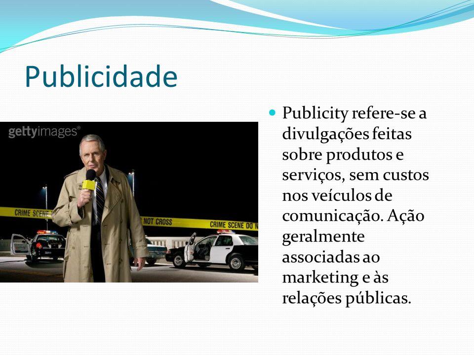 Publicidade Publicity refere-se a divulgações feitas sobre produtos e serviços, sem custos nos veículos de comunicação.