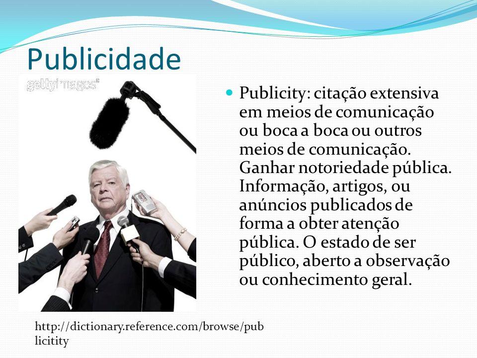 Publicidade Publicity: citação extensiva em meios de comunicação ou boca a boca ou outros meios de comunicação.