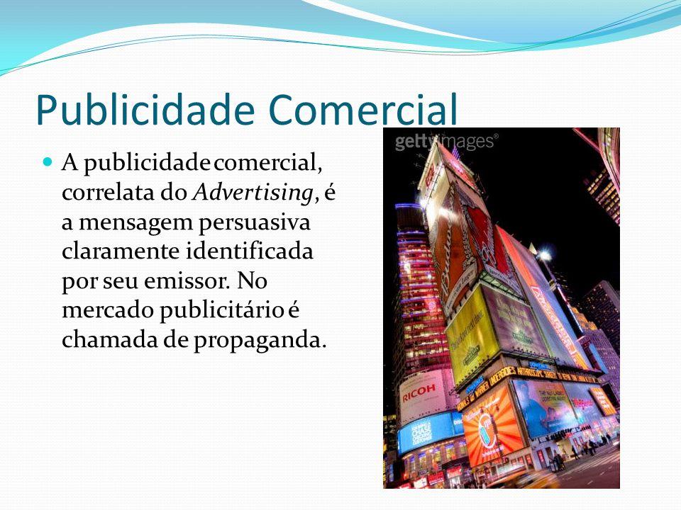 Publicidade Comercial A publicidade comercial, correlata do Advertising, é a mensagem persuasiva claramente identificada por seu emissor.
