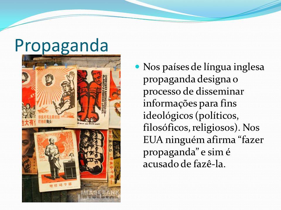 Propaganda Nos países de língua inglesa propaganda designa o processo de disseminar informações para fins ideológicos (políticos, filosóficos, religiosos).