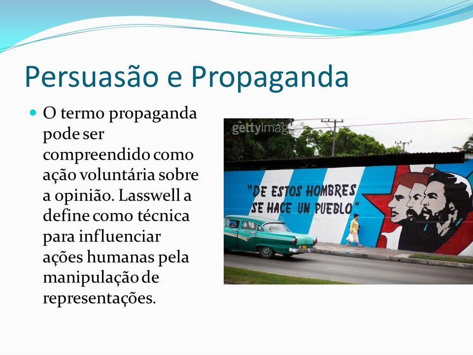 Persuasão e Propaganda O termo propaganda pode ser compreendido como ação voluntária sobre a opinião.