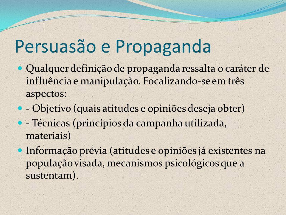 Persuasão e Propaganda Qualquer definição de propaganda ressalta o caráter de influência e manipulação.