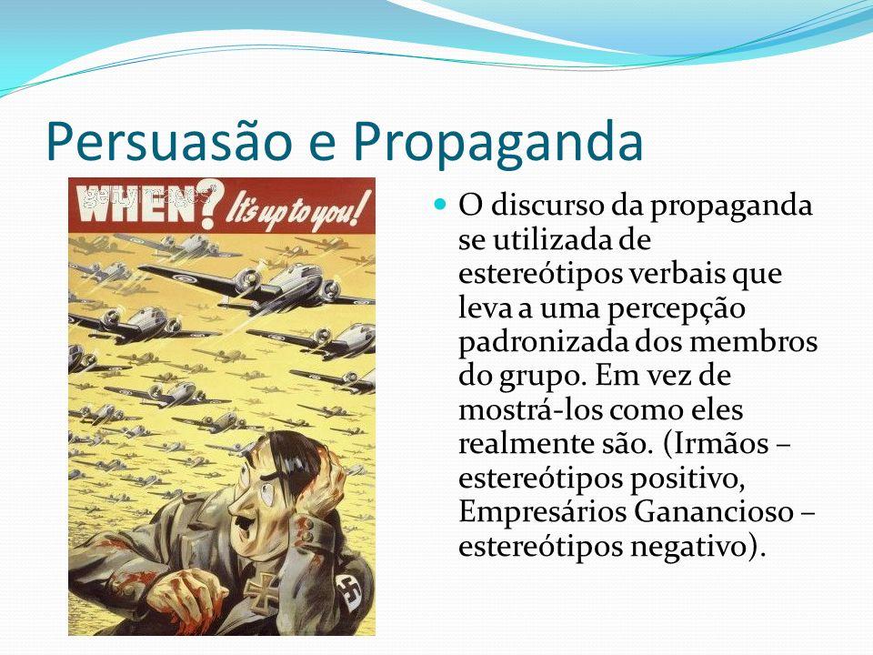 Persuasão e Propaganda O discurso da propaganda se utilizada de estereótipos verbais que leva a uma percepção padronizada dos membros do grupo.
