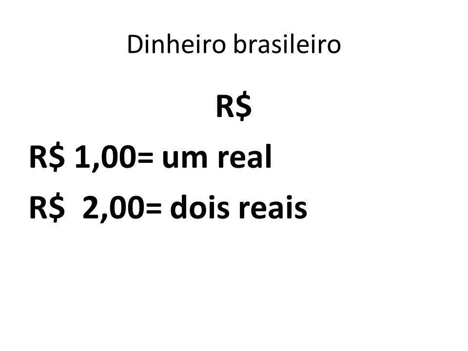 Dinheiro brasileiro R$ R$ 1,00= um real R$ 2,00= dois reais