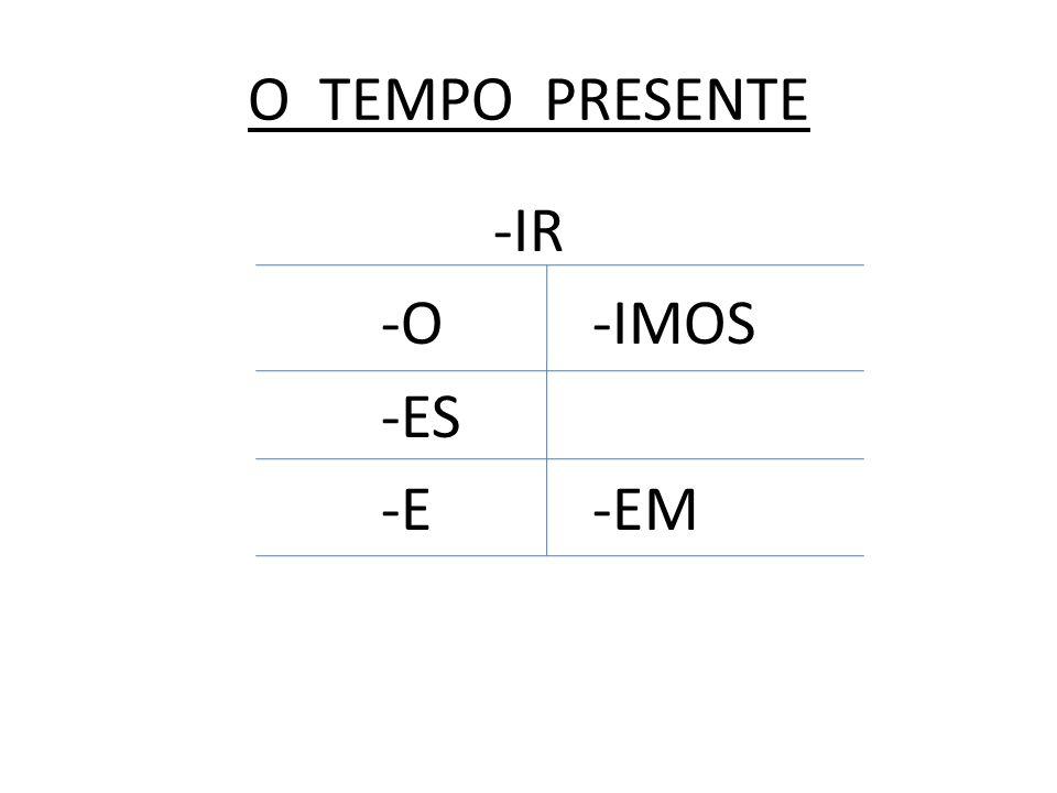 O TEMPO PRESENTE -IR -O-IMOS -ES -E-EM