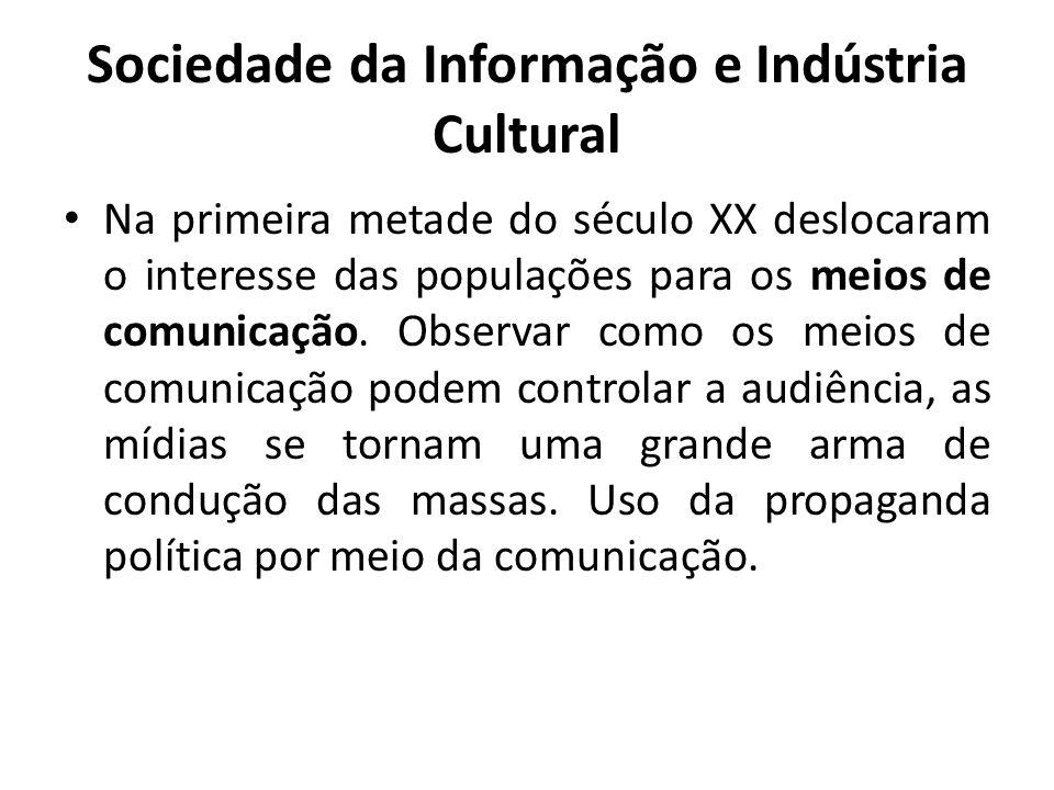 Sociedade da Informação e Indústria Cultural Na primeira metade do século XX deslocaram o interesse das populações para os meios de comunicação.