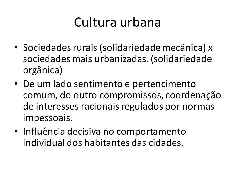 Cultura urbana Sociedades rurais (solidariedade mecânica) x sociedades mais urbanizadas.