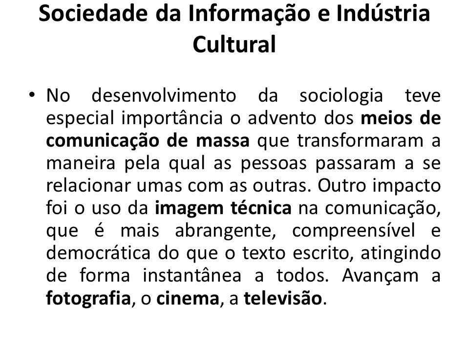 Sociedade da Informação e Indústria Cultural No desenvolvimento da sociologia teve especial importância o advento dos meios de comunicação de massa que transformaram a maneira pela qual as pessoas passaram a se relacionar umas com as outras.