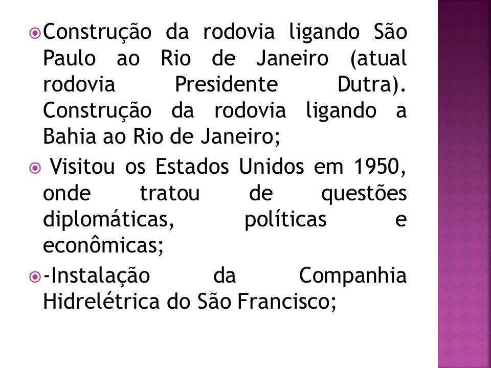 Construção da rodovia ligando São Paulo ao Rio de Janeiro (atual rodovia Presidente Dutra). Construção da rodovia ligando a Bahia ao Rio de Janeiro; V