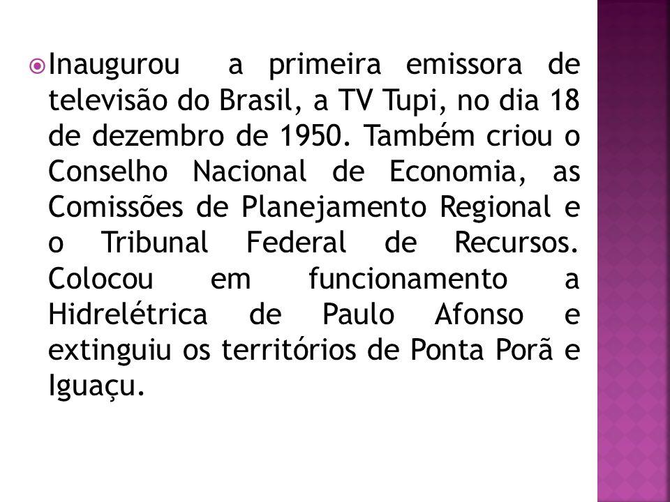 Inaugurou a primeira emissora de televisão do Brasil, a TV Tupi, no dia 18 de dezembro de 1950. Também criou o Conselho Nacional de Economia, as Comis