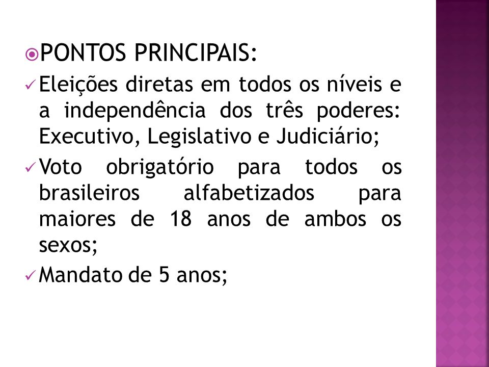 PONTOS PRINCIPAIS: Eleições diretas em todos os níveis e a independência dos três poderes: Executivo, Legislativo e Judiciário; Voto obrigatório para