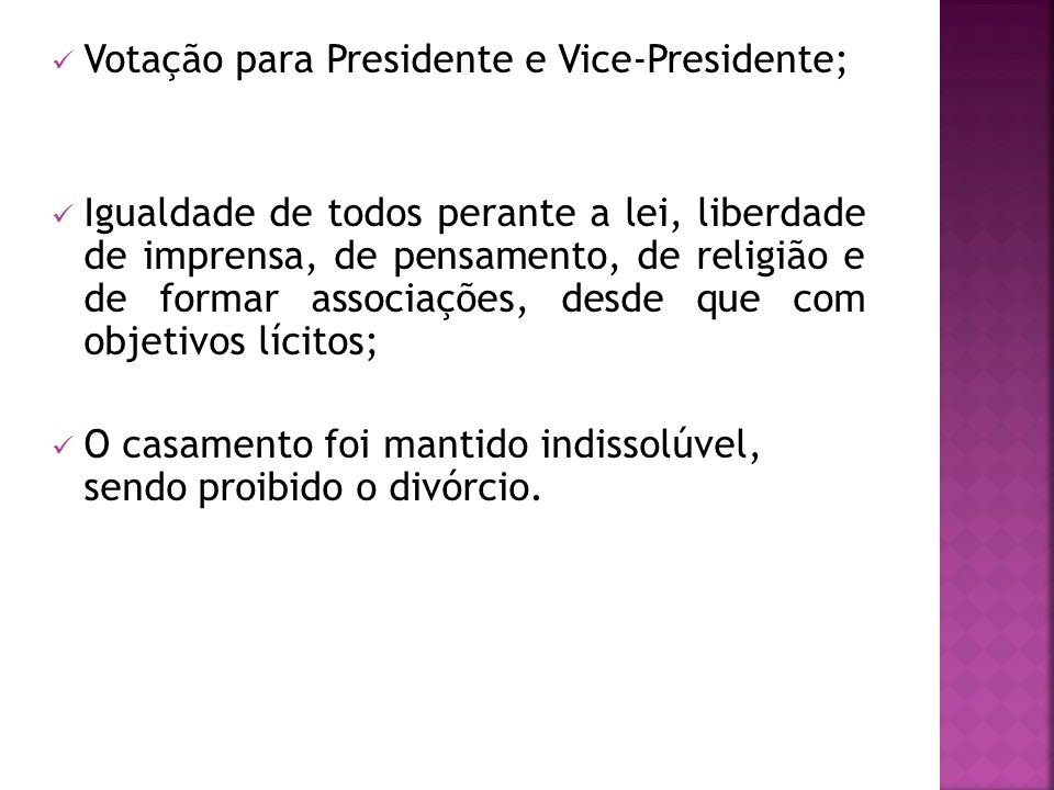 Votação para Presidente e Vice-Presidente; Igualdade de todos perante a lei, liberdade de imprensa, de pensamento, de religião e de formar associações