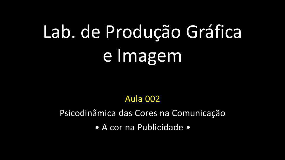 Lab. de Produção Gráfica e Imagem Aula 002 Psicodinâmica das Cores na Comunicação A cor na Publicidade