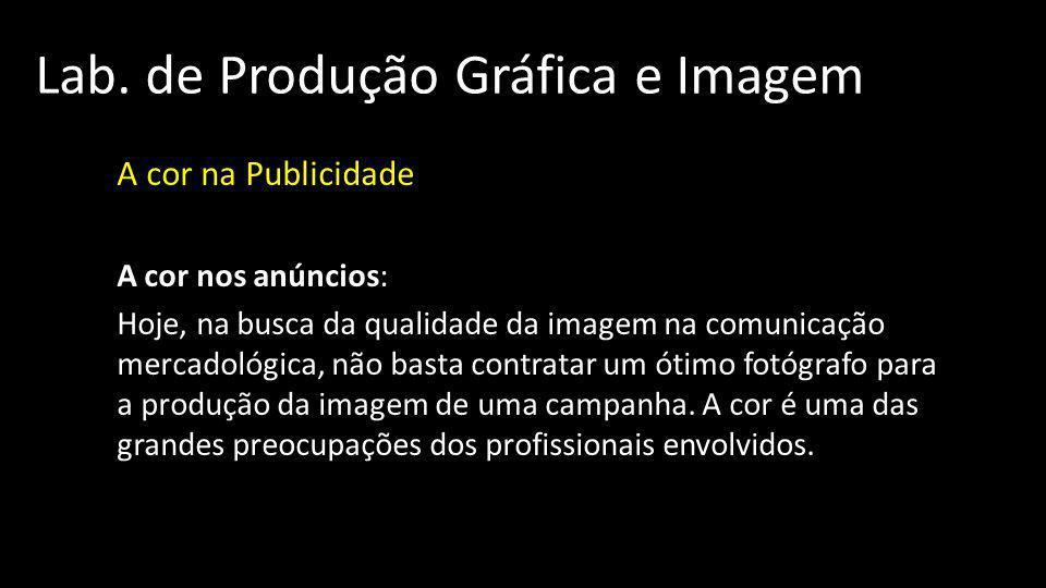 Lab. de Produção Gráfica e Imagem A cor na Publicidade A cor nos anúncios: Hoje, na busca da qualidade da imagem na comunicação mercadológica, não bas