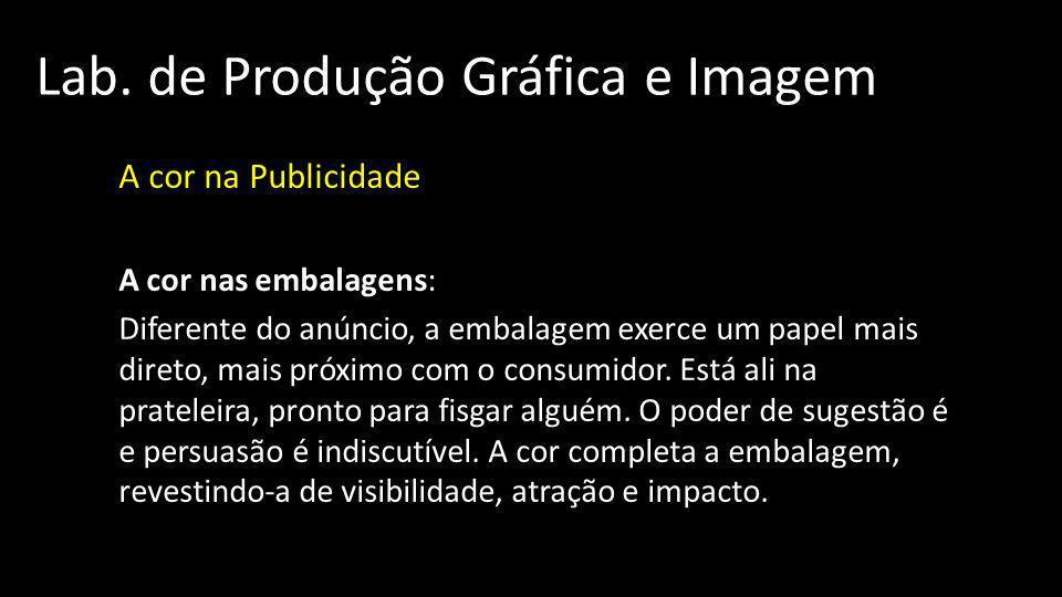 Lab. de Produção Gráfica e Imagem A cor na Publicidade A cor nas embalagens: Diferente do anúncio, a embalagem exerce um papel mais direto, mais próxi