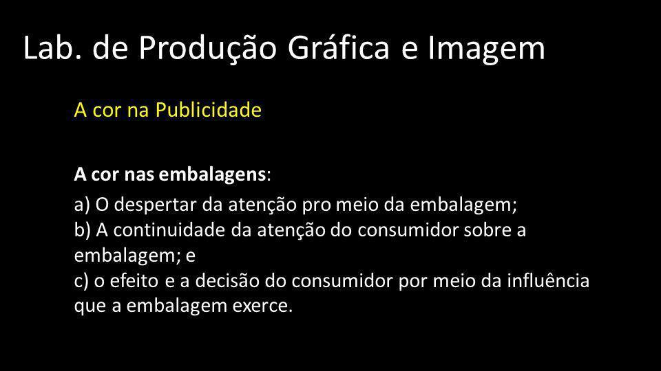 Lab. de Produção Gráfica e Imagem A cor na Publicidade A cor nas embalagens: a) O despertar da atenção pro meio da embalagem; b) A continuidade da ate