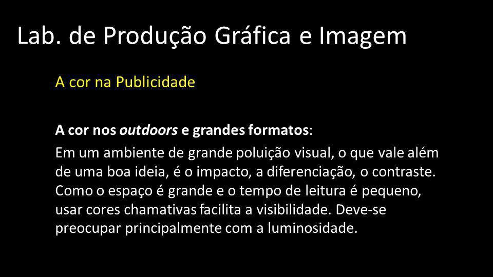 Lab. de Produção Gráfica e Imagem A cor na Publicidade A cor nos outdoors e grandes formatos: Em um ambiente de grande poluição visual, o que vale alé