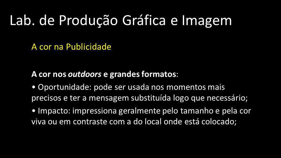 Lab. de Produção Gráfica e Imagem A cor na Publicidade A cor nos outdoors e grandes formatos: Oportunidade: pode ser usada nos momentos mais precisos