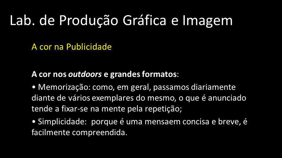 Lab. de Produção Gráfica e Imagem A cor na Publicidade A cor nos outdoors e grandes formatos: Memorização: como, em geral, passamos diariamente diante