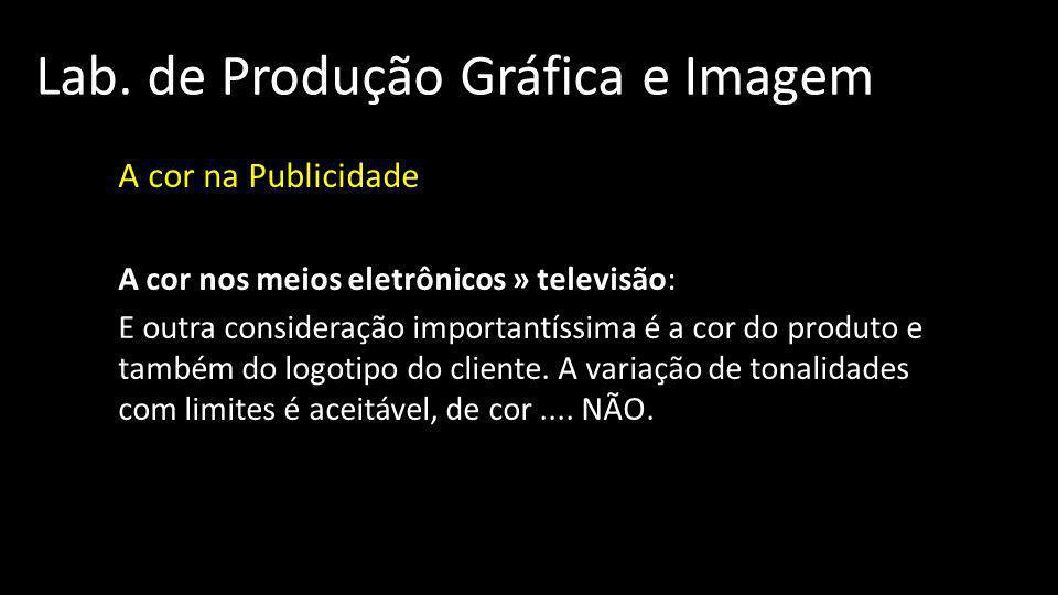 Lab. de Produção Gráfica e Imagem A cor na Publicidade A cor nos meios eletrônicos » televisão: E outra consideração importantíssima é a cor do produt