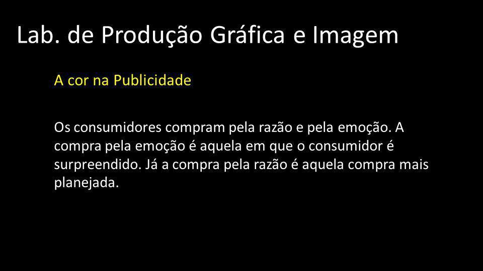Lab. de Produção Gráfica e Imagem A cor na Publicidade Os consumidores compram pela razão e pela emoção. A compra pela emoção é aquela em que o consum