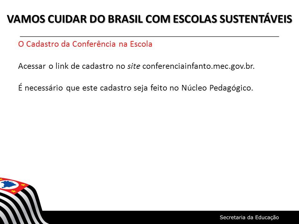 VAMOS CUIDAR DO BRASIL COM ESCOLAS SUSTENTÁVEIS O Cadastro da Conferência na Escola Acessar o link de cadastro no site conferenciainfanto.mec.gov.br.