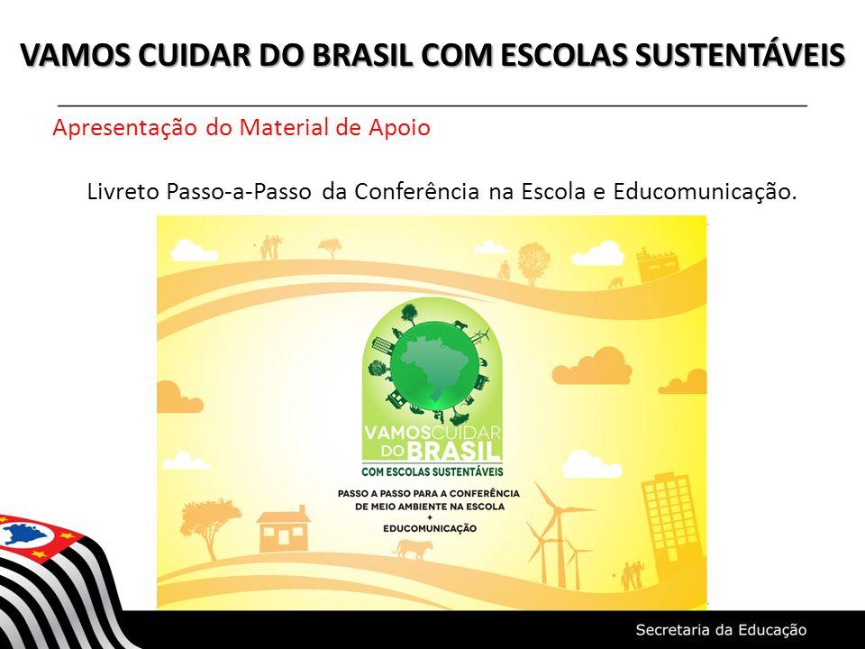 VAMOS CUIDAR DO BRASIL COM ESCOLAS SUSTENTÁVEIS Apresentação do Material de Apoio Livreto Passo-a-Passo da Conferência na Escola e Educomunicação.