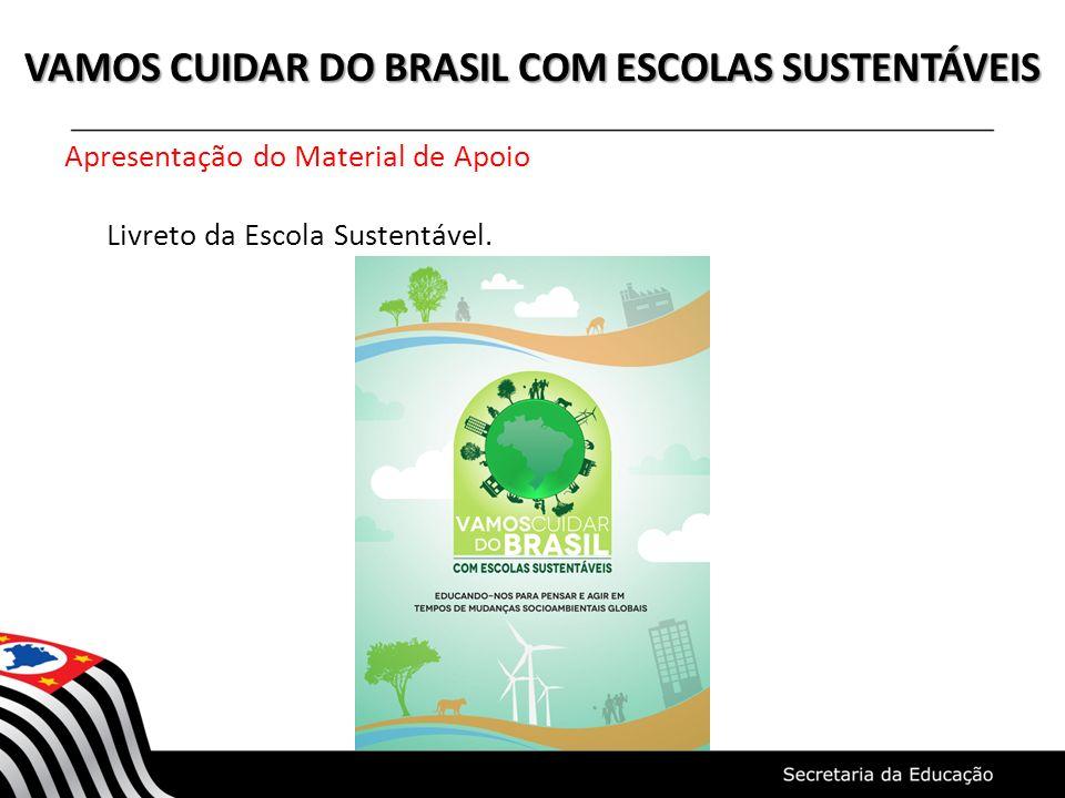 VAMOS CUIDAR DO BRASIL COM ESCOLAS SUSTENTÁVEIS Apresentação do Material de Apoio Livreto da Escola Sustentável.