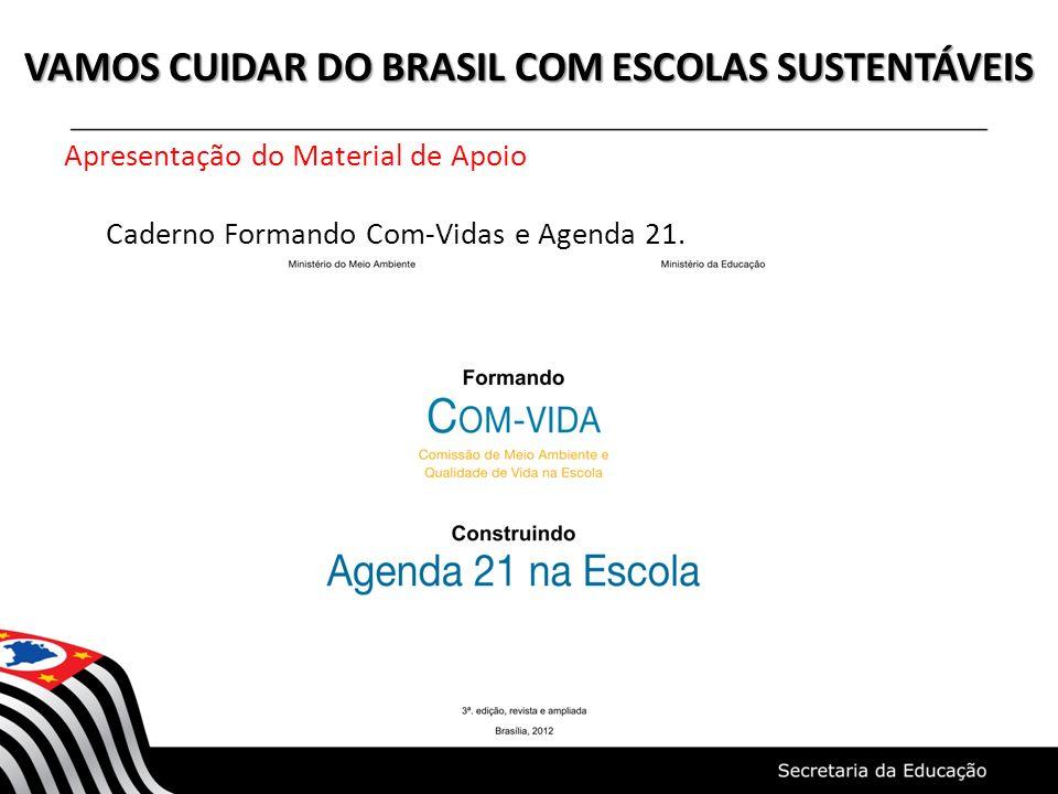 VAMOS CUIDAR DO BRASIL COM ESCOLAS SUSTENTÁVEIS Apresentação do Material de Apoio Caderno Formando Com-Vidas e Agenda 21.