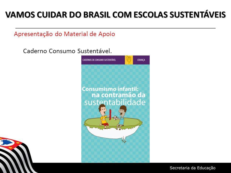 VAMOS CUIDAR DO BRASIL COM ESCOLAS SUSTENTÁVEIS Apresentação do Material de Apoio Caderno Consumo Sustentável.