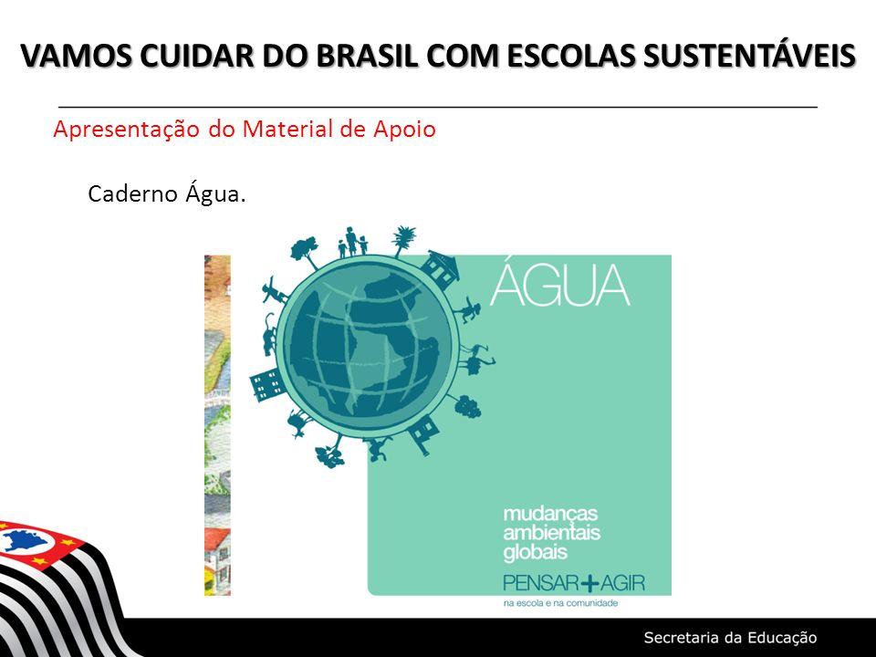 VAMOS CUIDAR DO BRASIL COM ESCOLAS SUSTENTÁVEIS Apresentação do Material de Apoio Caderno Água.