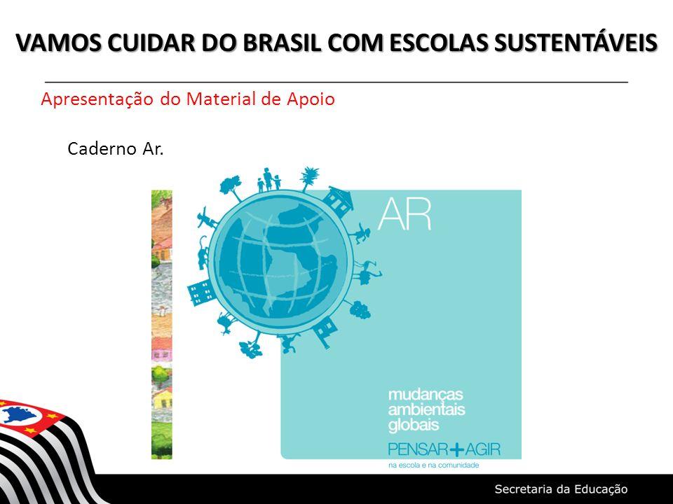 VAMOS CUIDAR DO BRASIL COM ESCOLAS SUSTENTÁVEIS Apresentação do Material de Apoio Caderno Ar.