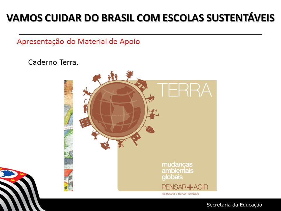 VAMOS CUIDAR DO BRASIL COM ESCOLAS SUSTENTÁVEIS Apresentação do Material de Apoio Caderno Terra.