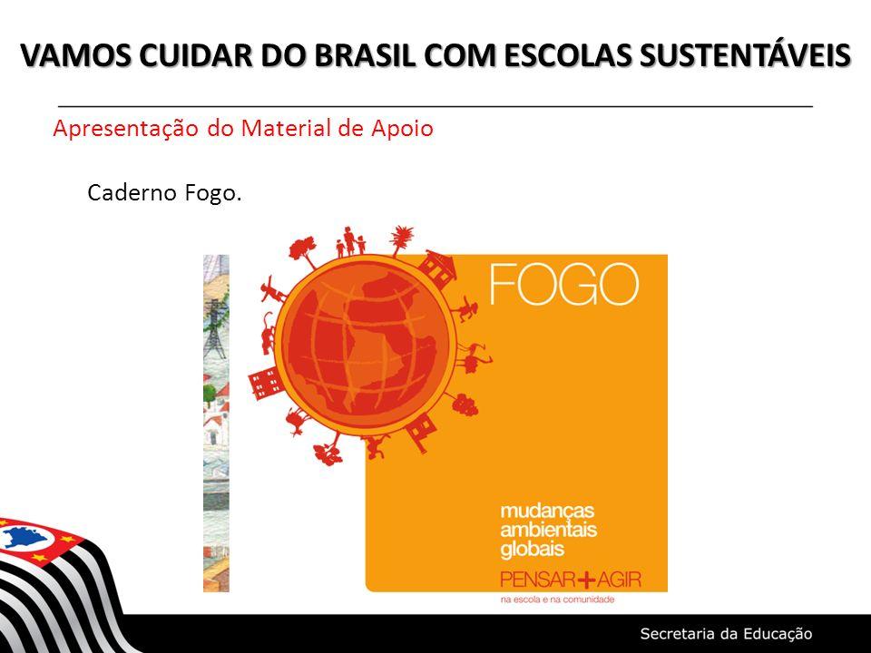 VAMOS CUIDAR DO BRASIL COM ESCOLAS SUSTENTÁVEIS Apresentação do Material de Apoio Caderno Fogo.