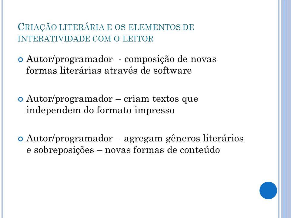 C RIAÇÃO LITERÁRIA E OS ELEMENTOS DE INTERATIVIDADE COM O LEITOR Autor/programador - composição de novas formas literárias através de software Autor/p