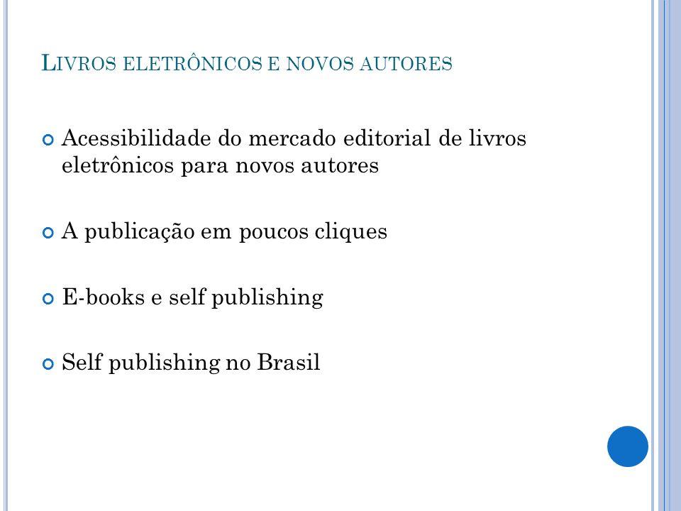 L IVROS ELETRÔNICOS E NOVOS AUTORES Acessibilidade do mercado editorial de livros eletrônicos para novos autores A publicação em poucos cliques E-book